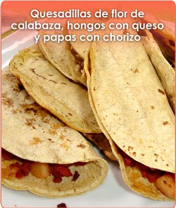 quesadillas de flor de calabaza, hongos con queso y papas con chorizo